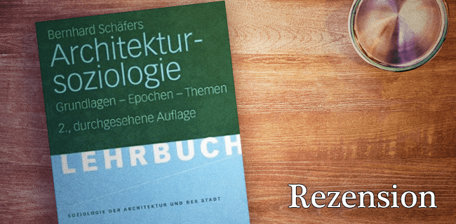 Bernhard Schäfers Architektursoziologie [Rezension]