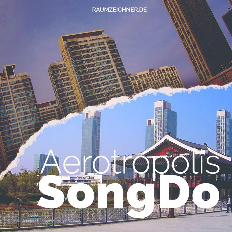 Aerotropolis Songdo als grüne Vorzeigestadt in Südkorea