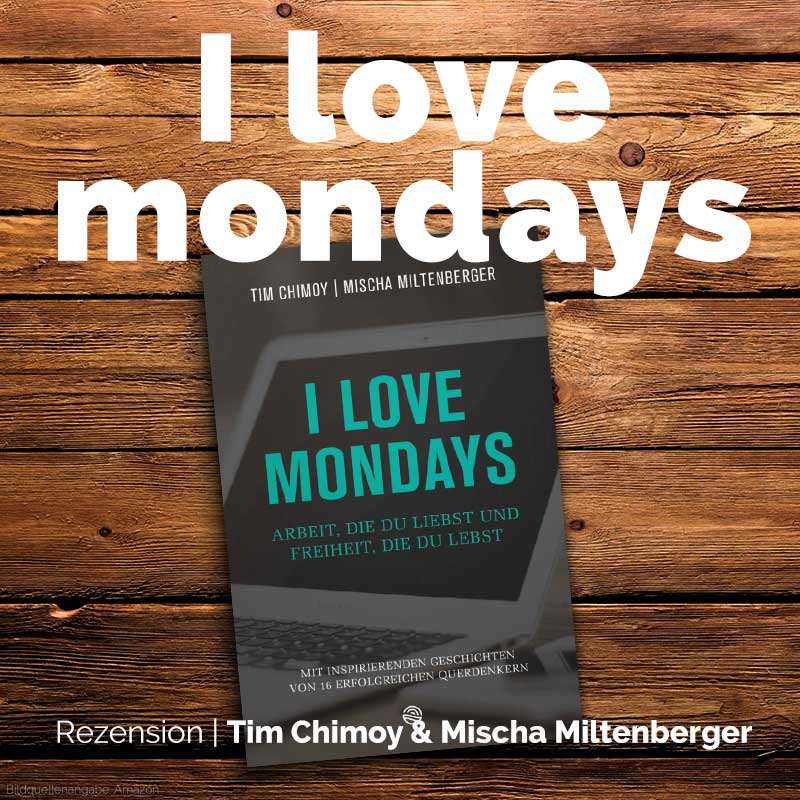 I love mondays von Tim Chimoy und Mischa Miltenberger